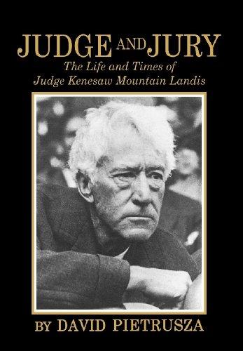 Judge and Jury: The Life and Times of Judge Kenesaw Mountain Landis: David Pietrusza