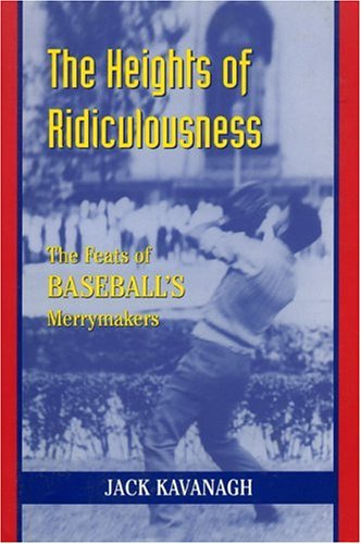 9781888698220: The Heights of Ridiculousness: The Facts of Baseball's Merrymakers