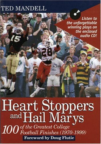 9781888698329: Heart Stoppers and Hail Marys: 100 of the Greatest College Football Finishes, 1970-1999