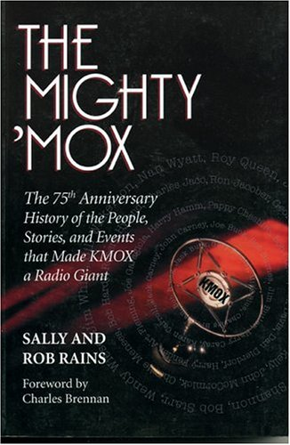 The Mighty 'Mox: The 75th Anniversary History of the People, Stories, and Events That Made Kmox a...