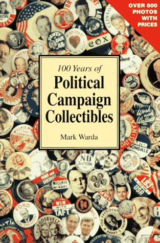100 Years of Political Campaign Collectibles 9781888699005 Years of Political Campaign Collectibles