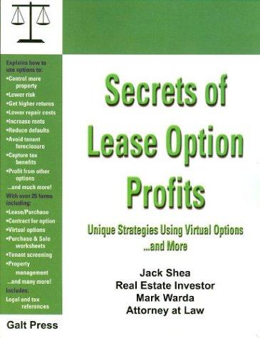 Secrets of Lease Option Profits: Unique Strategies Using Virtual Options. and More: Shea, Jack; ...