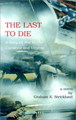 9781888701272: The Last to Die: A Story of War in the Carolinas and Virginia