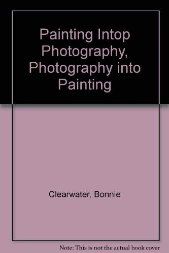 9781888708028: Painting into Photography, Photography into Painting