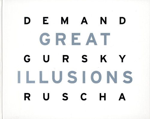 GREAT ILLUSIONS: THOMAS DEMAND, ANDREAS GURSKY, ED RUSCHA.