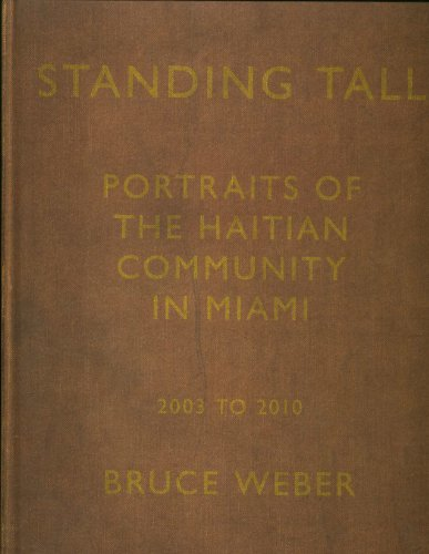 Standing Tall: Portraits of the Haitian Community in Miami, 2003 - 2010, By Bruce Weber: Bruce ...