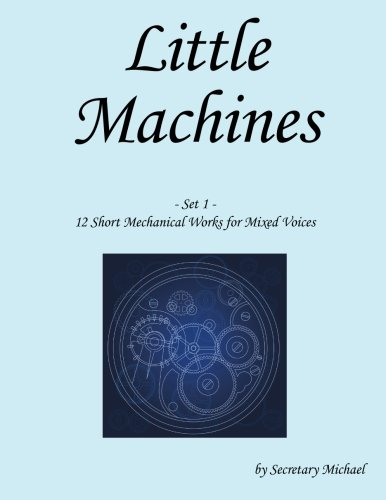 9781888712094: Little Machines (Set 1): 12 Short Mechanical Works for Mixed Voices (Volume 1)