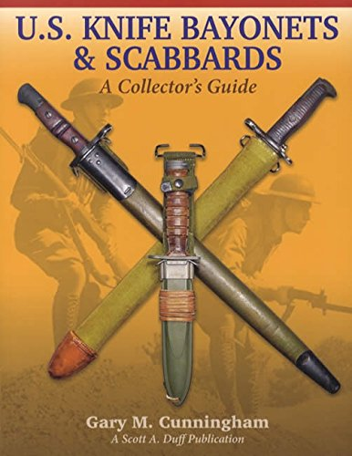 U.S. KNIFE BAYONETS & SCABBARDS, A Collector's Guide, by Gary Cunningham: Cunningham, Gary...