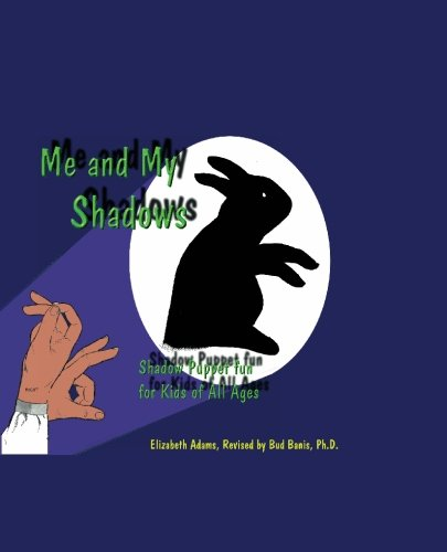 Me and My Shadows - Shadow Puppet Fun for Kids of All Ages (1888725443) by Elizabeth Adams; Bud Banis