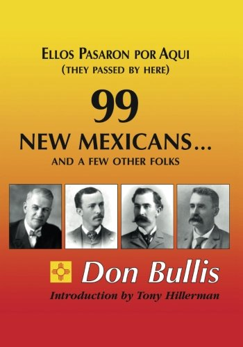 9781888725926: 99 New Mexicans-- And a Few Other Folks: Ellos Pasaron Por Aqui = They Passed by Here