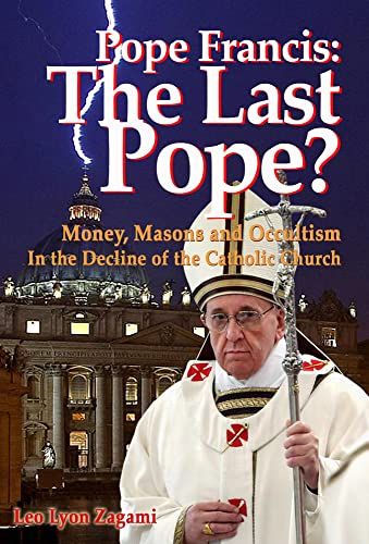 Pope Francis: The Last Pope?: Money, Masons and Occultism in the Decline of the Catholic Church: ...