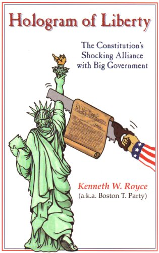 Hologram of Liberty: The Constitution's Shocking Alliance With Big Government (1888766034) by Boston T. Party; Kenneth W. Royce