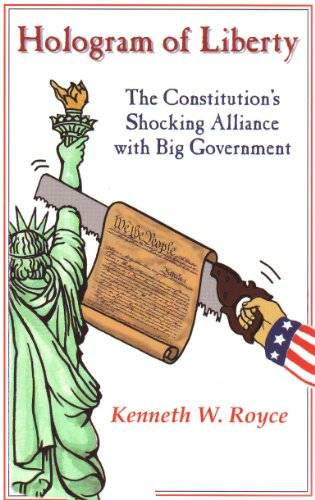 Hologram of Liberty: The Constitution's Shocking Alliance With Big Government (1888766131) by Kenneth W. Royce; Boston T. Party