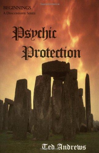 Psychic Protection: Balance and Protection for Body, Mind and Spirit (Beginnings: A Dragonhawk Series) (1888767308) by Ted Andrews