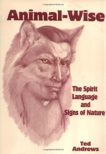Animal-Wise: The Spirit Language and Signs of Nature: Andrews, Ted