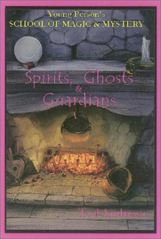 Spirits, Ghost and Guardians: Young Person's School of Magic & Mystery Series Vol. 5 (1888767413) by Ted Andrews