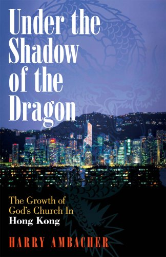 Under the Shadow of the Dragon: The Growth of God's Church in Hong Kong: Ambacher, Harry B.