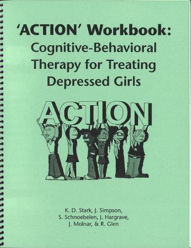 ACTION' Workbook: Cognitive-Behavioral Therapy for Treating Depressed Girls: Kevin D. Stark; J...
