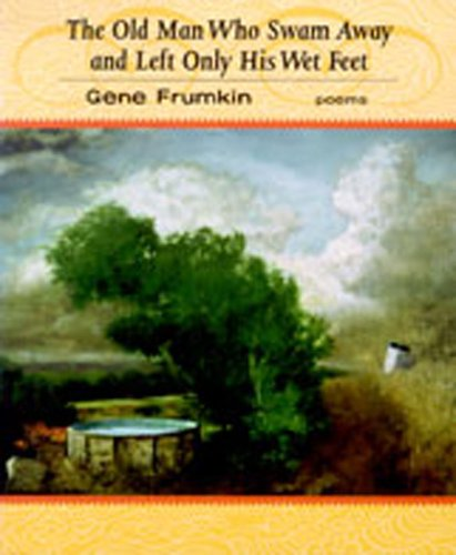 The Old Man Who Swam Away and Left Only His Wet Feet (Poems)