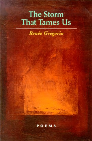 The Storm That Tames Us: Poetry: Gregorio, Renée