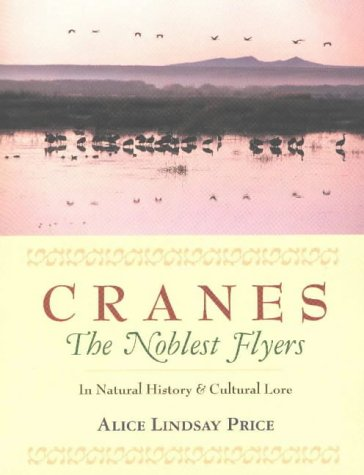 9781888809244: Cranes-The Noblest Flyers: In Natural History and Cultural Lore