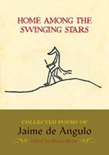 Home Among the Swinging Stars: Collected Poems: Angulo, Jaime De
