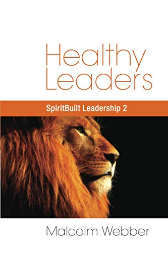 Healthy Leaders: SpiritBuilt Leadership 2: Malcomb Webber