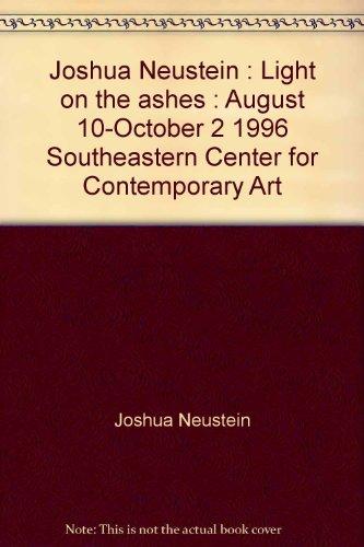 Joshua Neustein: Light on the ashes : Neustein, Joshua