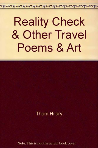 Reality Check & Other Travel Poems & Art: Tham, Hilary
