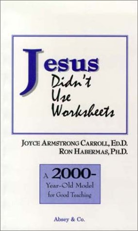 9781888842005: Jesus Didn't Use Worksheets: A 2000-Year-Old Model for Good Teaching
