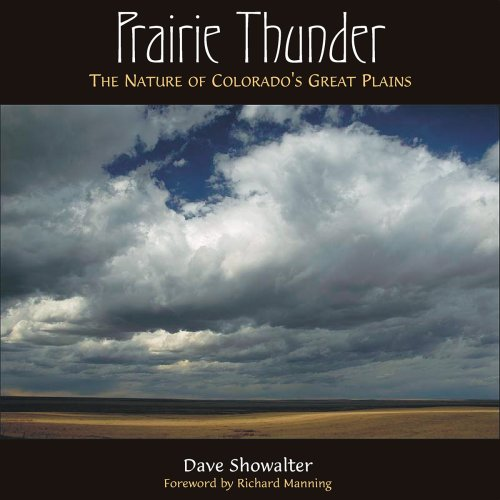 Prairie Thunder The Nature of Colorado's Great Plains.: Showalter, Dave. with Richard Manning