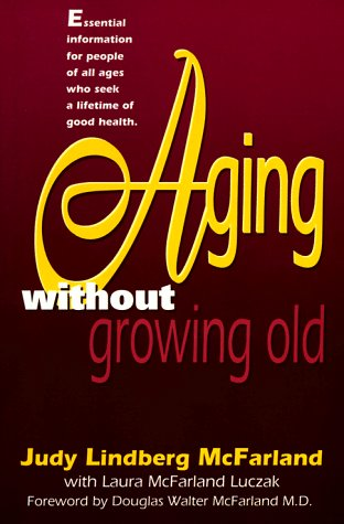 9781888848083: Aging Without Growing Old: Take Charge of Your Health As Your Years Increase