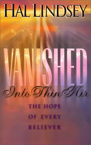 Vanished into Thin Air: The Hope of Every Believer (188884843X) by Hal Lindsey