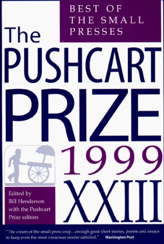 The Pushcart Prize XXIII: Best of the Small Presses, 1999 Edition: Bill Henderson