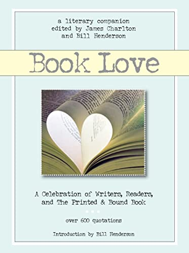 Book Love: A Celebration of Writers, Readers, and the Printed & Bound Book (Literary Companion)