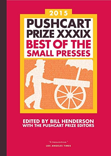 The Pushcart Prize XXXIX: Best of the Small Presses 2015 Edition: Henderson, Bill