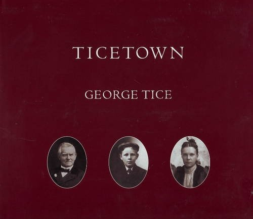 Ticetown [Signed By The Author]: Tice, George A.