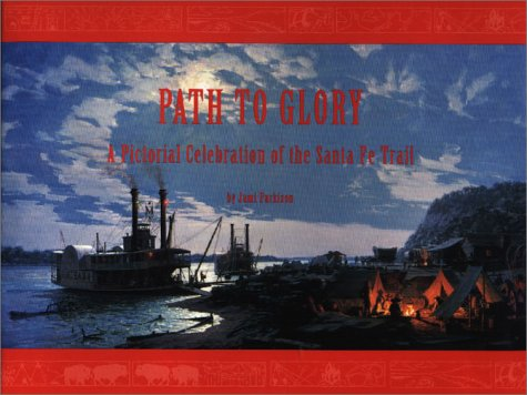 9781888903010: Path to Glory: A Pictorial Celebration of the Santa Fe Trail