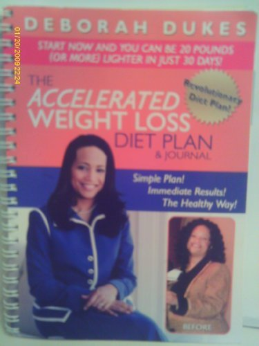 The Accelerated Weight Loss Diet Plan &: Deborah Dukes