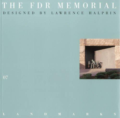 The FDR Memorial: Designed by Lawrence Halprin: David Dillon