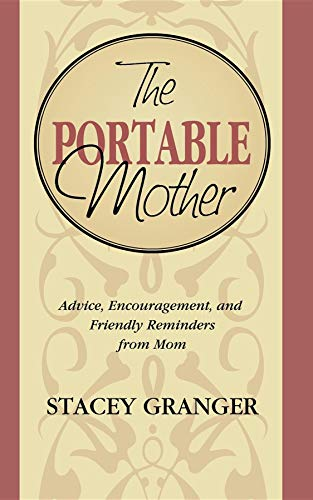 9781888952025: The Portable Mother: Advice, Encouragement, and Friendly Reminders From Mom