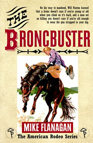 The Broncbuster (American Rodeo Series): Flanagan, Mike