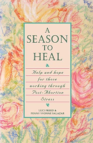 A Season to Heal: Help and Hope for Those Working Through Post-Abortion Stress: Freed, Luci; ...