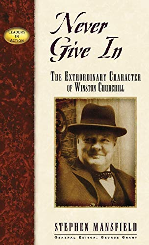 9781888952193: Never Give In: The Extrordinary Character of Winston Churchill (Leaders in Action)