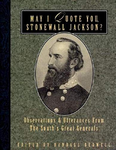 May I Quote You, Stonewall Jackson?: Observations and Utterances of the South's Great Generals ...