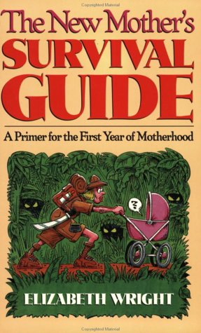 The New Mother's Survival Guide: A Primer: Elizabeth Wright