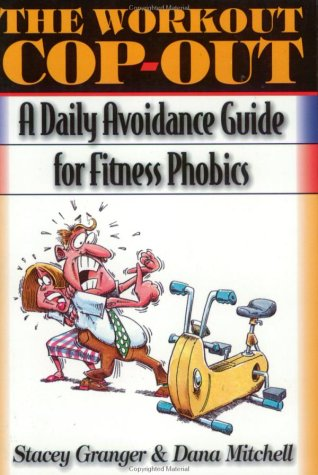 The Workout Cop-Out: A Daily Avoidance Guide for Fitness Phobics: Granger, Stacey; Mitchell, Dana