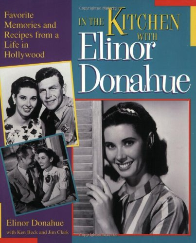 9781888952926: In the Kitchen With Elinor Donahue: Favorite Memories and Recipes from a Life in Hollywood