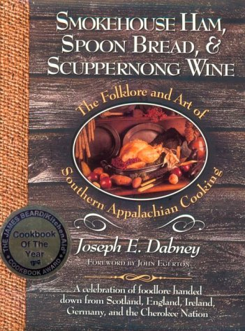 9781888952933: Smokehouse Ham, Spoon Bread, & Scuppernong Wine: The Folklore and Art of Southern Appalachian Cooking