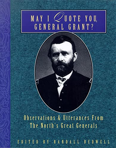 May I Quote You, General Grant?: Observations: Grant, Ulysses S.